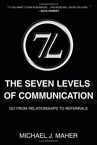 (7L) The Seven Levels of Communication: Go From Relationships to Referrals