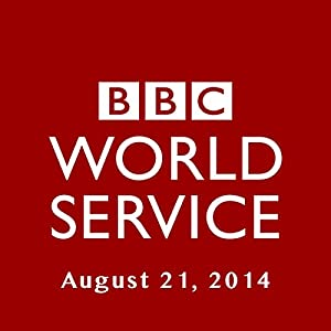 BBC Newshour, August 21, 2014 | [Owen Bennett-Jones, Lyse Doucet, Robin Lustig, Razia Iqbal, James Coomarasamy, Julian Marshall]