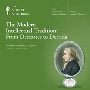 The Modern Intellectual Tradition: From Descartes to Derrida | [ The Great Courses]