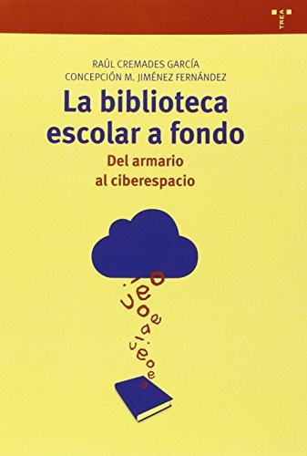 La Biblioteca Escolar A Fondo. Del Armario Al Ciberespacio (Biblioteconomía y Administración cultural)