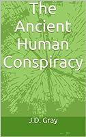 The Ancient Human Conspiracy (English Edition)
