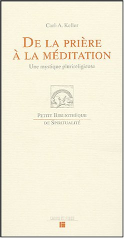 De la prière à la méditation : Une mystique plurireligieuse