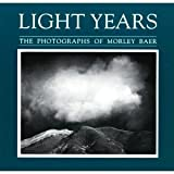 Light Years, The Photographs of Morley Baer