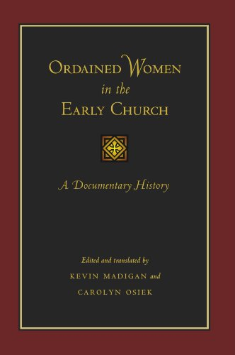 Ordained Women in the Early Church: A Documentary History, Kevin Madigan, ed.