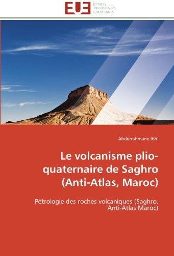 Le volcanisme plio-quaternaire de Saghro (Anti-Atlas, Maroc): Pétrologie des roches volcaniques (Saghro, Anti-Atlas Maroc)