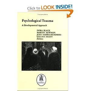 Psychological Trauma: A Developmental Approach Dora Black, Gillian Mezey, Jean Harris-Hendriks, Martin Newman