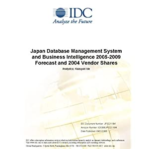 Japan Database Management System and Business Intelligence 2005-2009 Forecast and 2004 Vendor Shares Kumi Shingyouchi