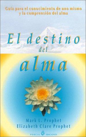 El Destino Del Alma/Guia Para El Conocimiento De Uno Mismo Y LA Compresnsion Del Alma: Understanding Yourself (Spanish E