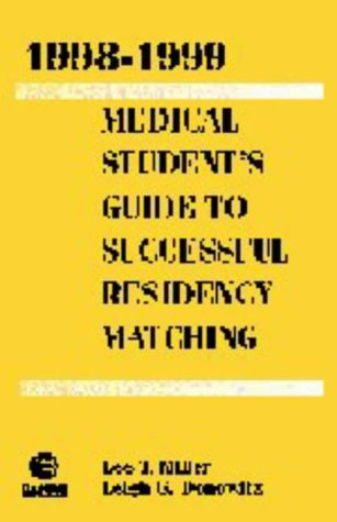 1998-1999 Medical Students Guide to Successful Residency Matching