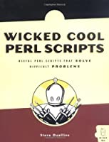 Wicked Cool Perl Scripts: Useful Perl Scripts That Solve Difficult Problems