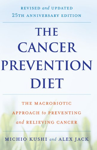 The Cancer Prevention Diet, Revised and Updated Edition: The Macrobiotic Approach to Preventing and Relieving Cancer PDF