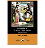 img - for [ Cinderella; Or, the Little Glass Slipper (Illustrated Edition) (Dodo Press) ] By Hewet, Henry W ( Author ) [ 2008 ) [ Paperback ] book / textbook / text book