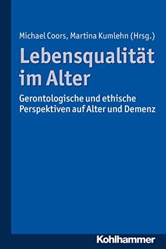 lebensqualitat-im-alter-gerontologische-und-ethische-perspektiven-auf-alter-und-demenz