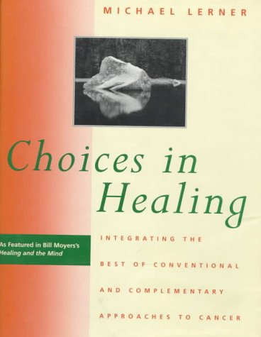 Choices in Healing: Integrating the Best of Conventional and Complementary Approaches, Lerner,Michael
