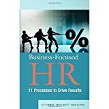 img - for Business-Focused HR: 11 Processes to Drive Results by Mondore, Scott P., Douthitt, Shane S., Carson, Marisa A. (2011) Paperback book / textbook / text book
