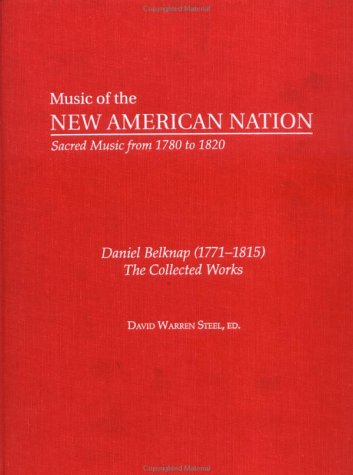 Daniel Belknap (1771-1815): The Collected Works (Music of the New American Nation: Sacred Music from 1780 to 1820)