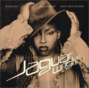 Jaguar Wright - Denials Delusions and Decisions