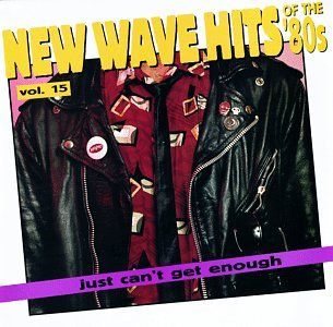 Just Can't Get Enough: New Wave Hits Of The '80's, Vol. 15