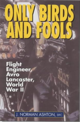 Only Birds and Fools: Flight Engineer, Avro Lancaster, World War II
