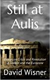 Still at Aulis: Essays on Crisis and Revolution in Greece and the Eurozone