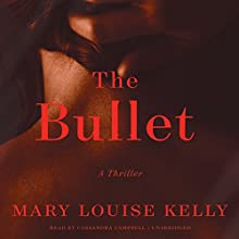 The Bullet Audiobook by Mary Louise Kelly Narrated by Cassandra Campbell