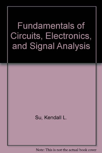 Fundamentals Of Circuits, Electronics, And Signal Analysis