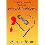 Wicked Problems - a science fiction action adventure (The Kolian Chronicles #4)by Alex Le Soum