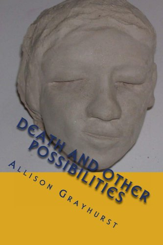 Death and other Possibilities - The Poetry of Allison Grayhurst