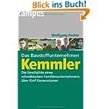Das Baustoffunternehmen Kemmler: Die Geschichte eines schwäbischen Familienunternehmens über fünf Generationen...