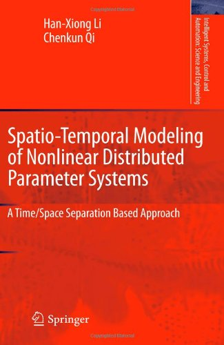 Spatio-Temporal Modeling of Nonlinear Distributed Parameter Systems: A Time/Space Separation Based Approach (Intelligent Systems, Control and Automation: Science and Engineering)
