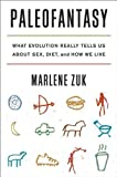 Paleofantasy: What Evolution Really Tells Us about Sex, Diet, and How We Live (0393347923) by Zuk, Marlene