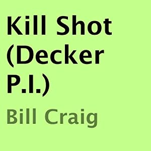 Kill Shot (Decker P.I.) | [Bill Craig]