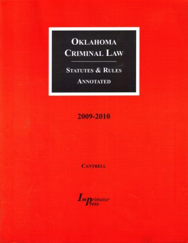 Oklahoma Criminal Law - Statutes and Rules - Annotated 2009-2010