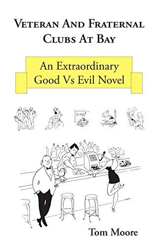 Veteran And Fraternal Clubs At Bay: An Extraordinary Good Vs Evil Novel