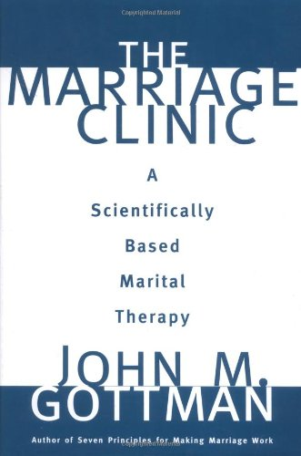 The Marriage Clinic: A Scientifically Based Marital...