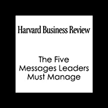 The Five Messages Leaders Must Manage (Harvard Business Review) (       UNABRIDGED) by John Hamm, Harvard Business Review Narrated by Harvard Business Review