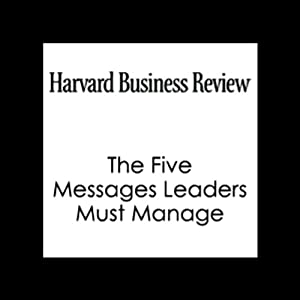 The Five Messages Leaders Must Manage (Harvard Business Review) | [John Hamm, Harvard Business Review]