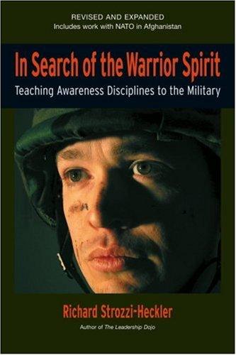In Search of the Warrior Spirit, Fourth Edition: Teaching Awareness Disciplines to the Green Berets, Richard Strozzi-Heckler