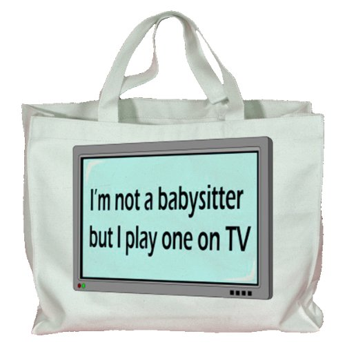 I'm not a babysitter but I play one on TV