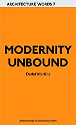 Modernity Unbound: Other Histories of Architectural Modernity