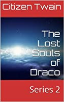 The Lost Souls of Draco: Series 2 [Kindle Edition]