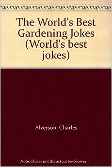 the world s best gardening jokes world s best jokes charles alverson 9780207168727 amazon