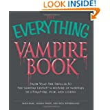 The Everything Vampire Book: From Vlad the Impaler to the vampire Lestat - a history of vampires in Literature...