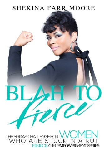 Blah to Fierce: For Women Who Are Stuck in a Rut (Fierce Girl Empowerment Series) (Volume 1) PDF