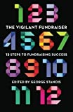 The Vigilant Fundraiser: 12 Steps to Fundraising Success