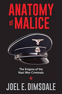 Anatomy of Malice: The Enigma of the Nazi War Criminals