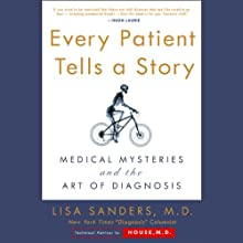 Every Patient Tells a Story: Medical Mysteries and the Art of Diagnosis (       UNABRIDGED) by Lisa Sanders Narrated by Lisa Sanders