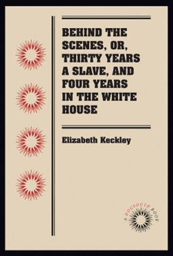 Detrás de las escenas, o treinta años un esclavo y cuatro años en la casa blanca (Docsouth libros)