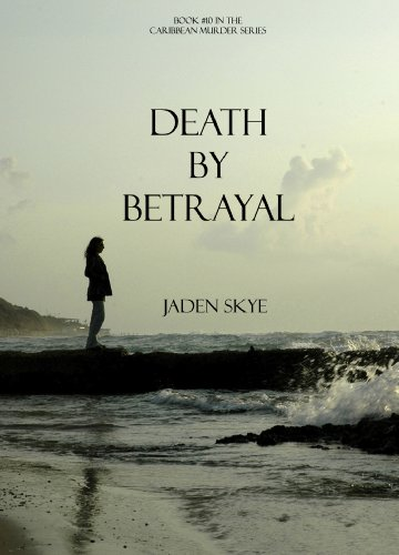 Jaden Skye - Death by Betrayal (Book #10 in the Caribbean Murder series)
