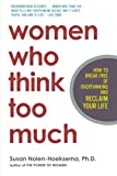 img - for Women Who Think Too Much: How to Break Free of Overthinking and Reclaim Your Life book / textbook / text book